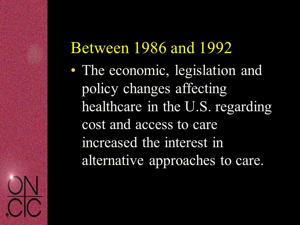 Between 1986 and 1992 The economic, legislation and policy changes affecting healthcare in the U.S.