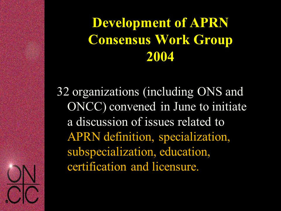 32 organizations (including ONS and ONCC) convened in June to initiate a discussion of issues related to APRN definition, specialization, subspecializ