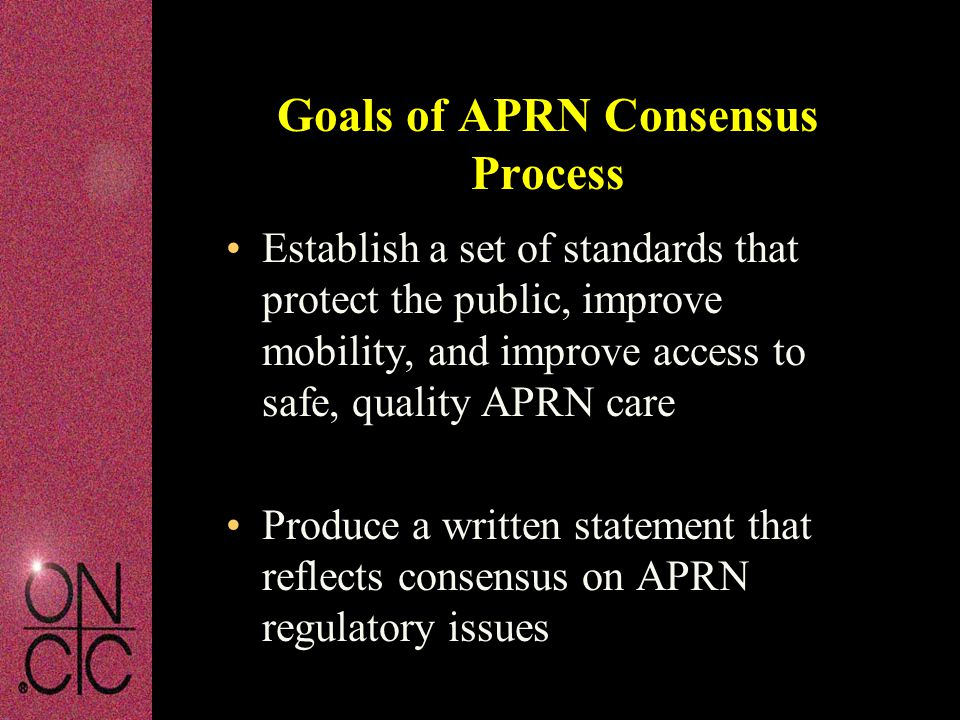 Establish a set of standards that protect the public, improve mobility, and improve access to safe, quality APRN care Produce a written statement that
