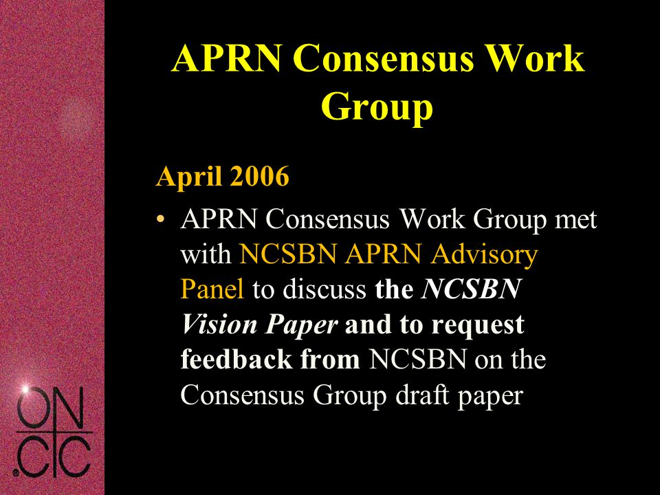 April 2006 APRN Consensus Work Group met with NCSBN APRN Advisory Panel to discuss the NCSBN Vision Paper and to request feedback from NCSBN on the Co