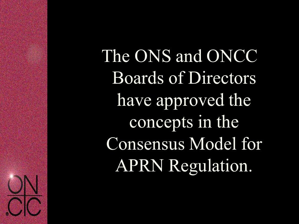 The ONS and ONCC Boards of Directors have approved the concepts in the Consensus Model for APRN Regulation.