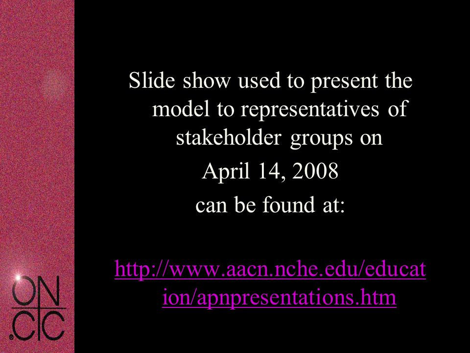 Slide show used to present the model to representatives of stakeholder groups on April 14, 2008 can be found at: http://www.aacn.nche.edu/educat ion/a