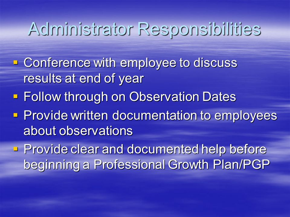Administrator Responsibilities  Conference with employee to discuss results at end of year  Follow through on Observation Dates  Provide written do