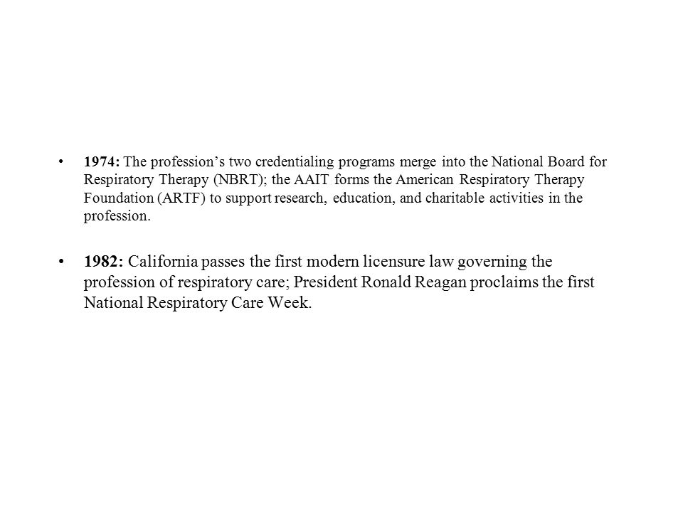 1974: The profession's two credentialing programs merge into the National Board for Respiratory Therapy (NBRT); the AAIT forms the American Respirator