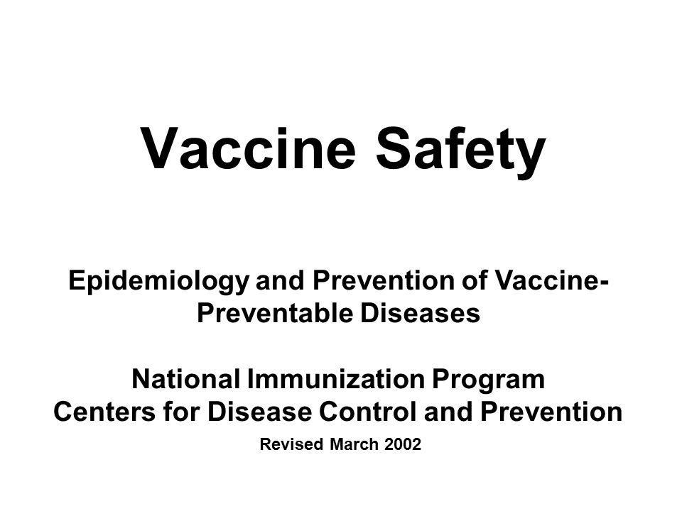 Vaccine Safety Epidemiology and Prevention of Vaccine- Preventable Diseases National Immunization Program Centers for Disease Control and Prevention Revised March 2002