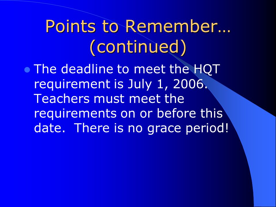 Points to Remember… (continued) The deadline to meet the HQT requirement is July 1, 2006.
