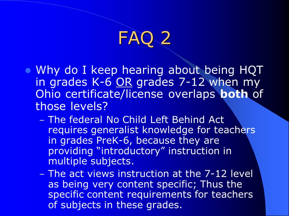 FAQ 2 Why do I keep hearing about being HQT in grades K-6 OR grades 7-12 when my Ohio certificate/license overlaps both of those levels.