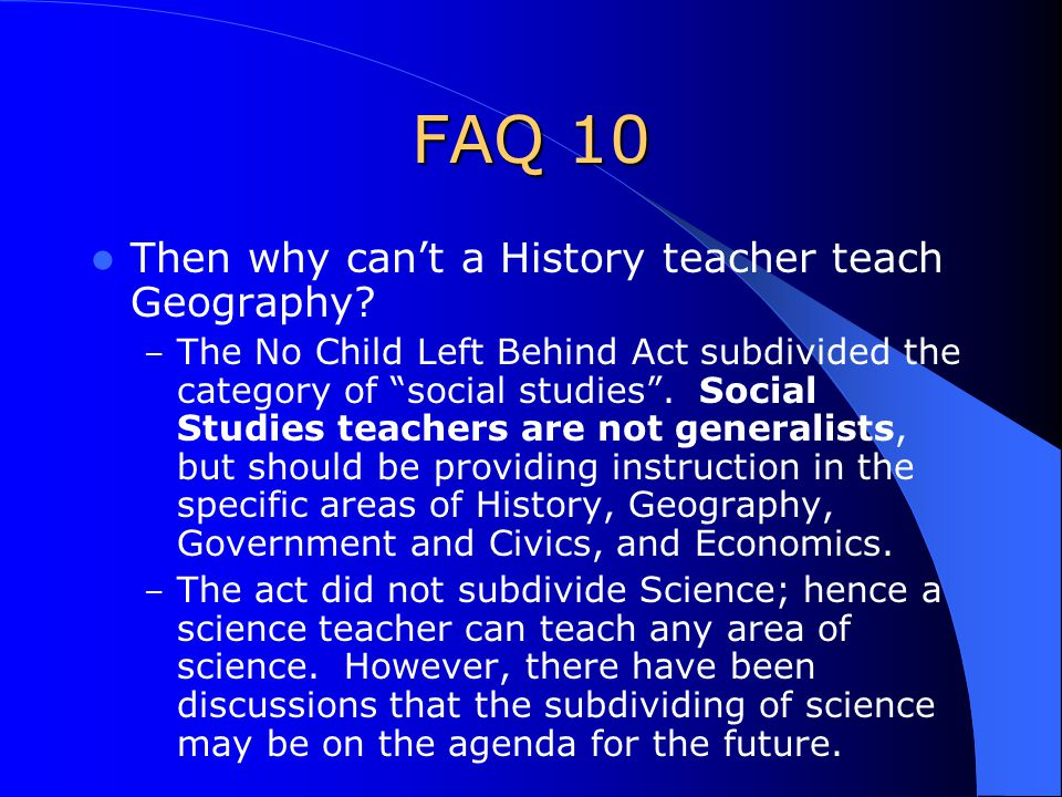 FAQ 10 Then why can't a History teacher teach Geography.