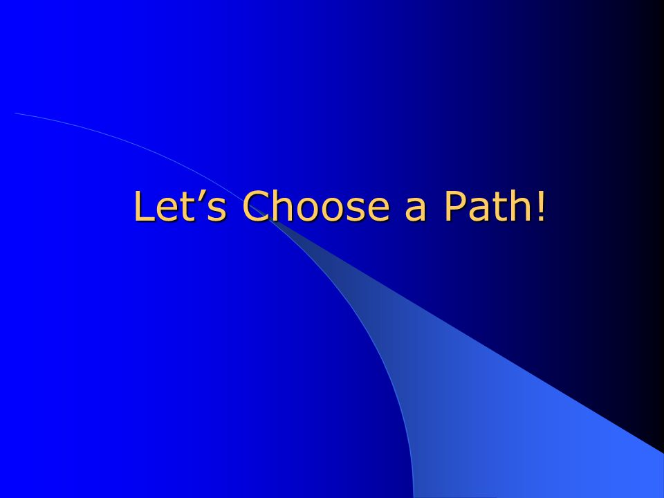 Let's Choose a Path!
