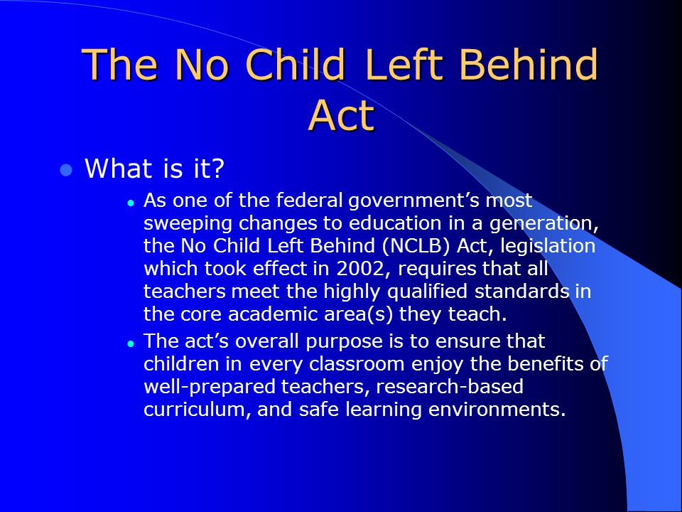 The No Child Left Behind Act What is it.