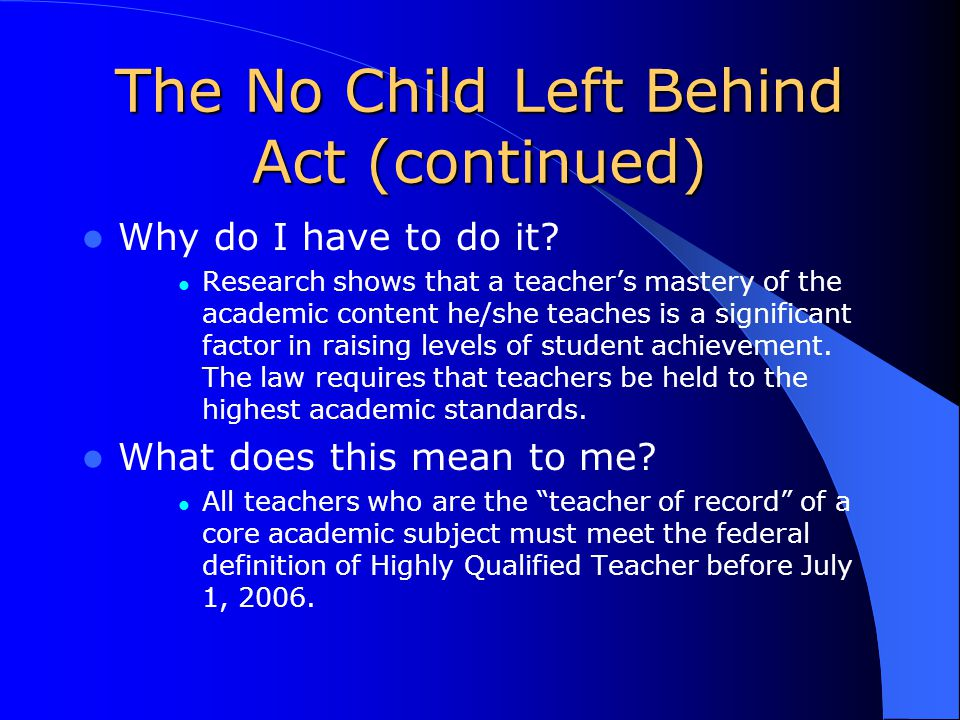 The No Child Left Behind Act (continued) Why do I have to do it.