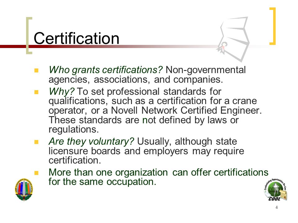 4 Certification Who grants certifications. Non-governmental agencies, associations, and companies.