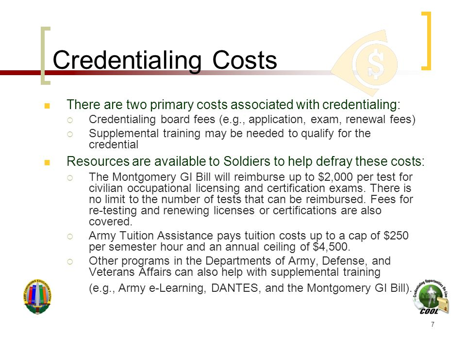 7 There are two primary costs associated with credentialing:  Credentialing board fees (e.g., application, exam, renewal fees)  Supplemental trainin