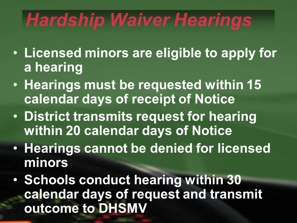 Hardship Waiver Hearings Licensed minors are eligible to apply for a hearing Hearings must be requested within 15 calendar days of receipt of Notice D