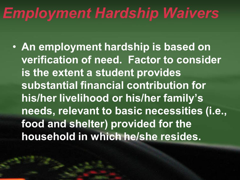 Employment Hardship Waivers An employment hardship is based on verification of need.
