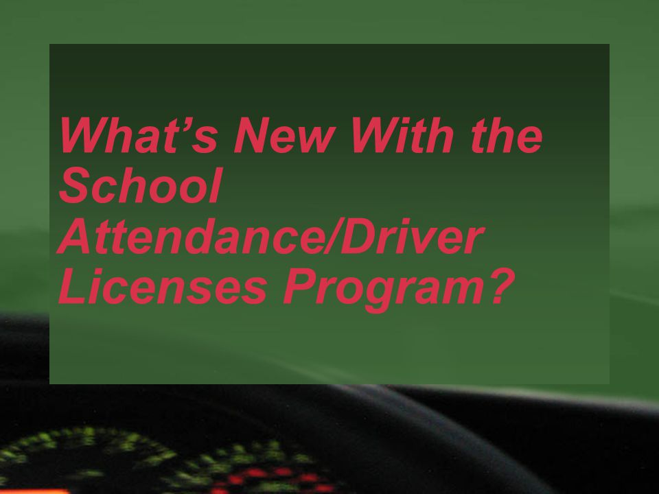 What's New With the School Attendance/Driver Licenses Program?