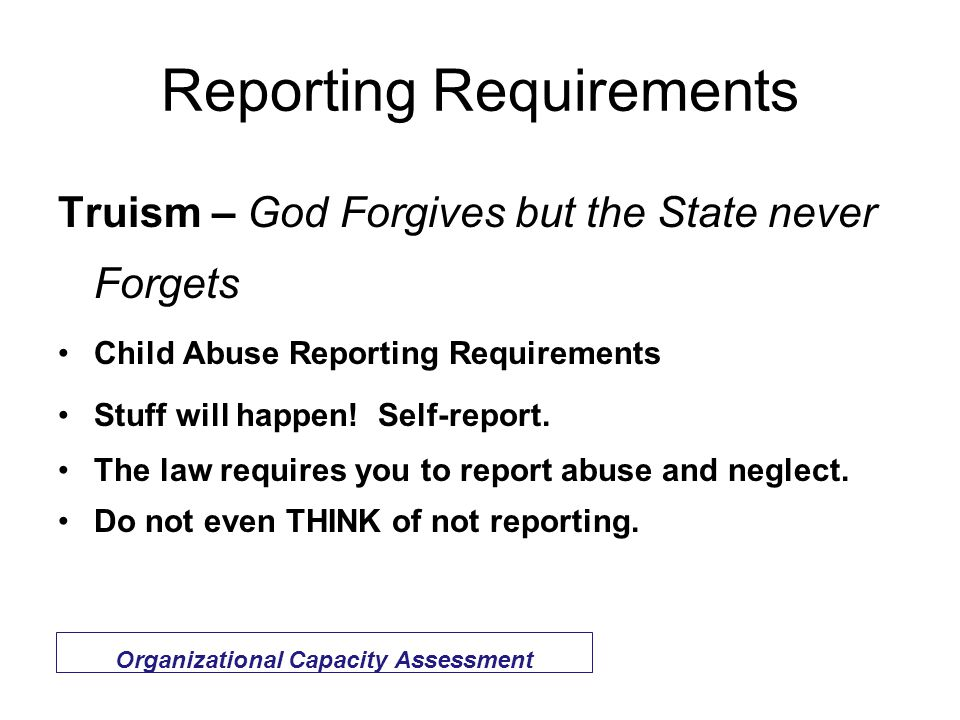 Reporting Requirements Truism – God Forgives but the State never Forgets Child Abuse Reporting Requirements Stuff will happen.