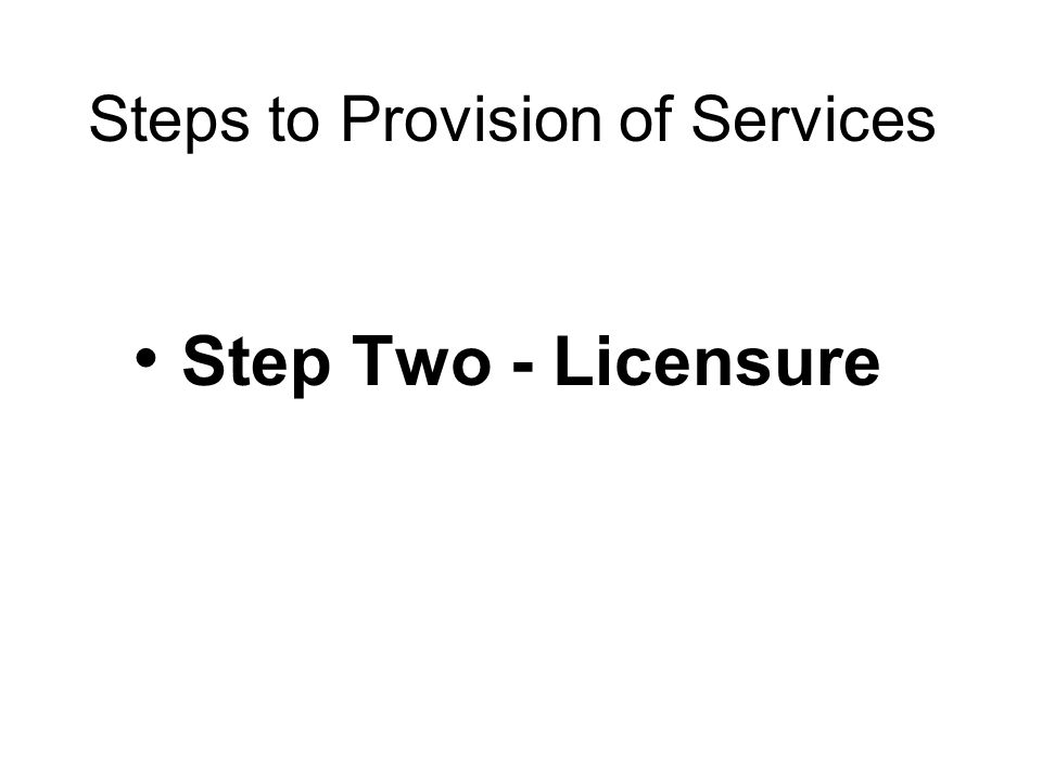 Step Two - Licensure Steps to Provision of Services