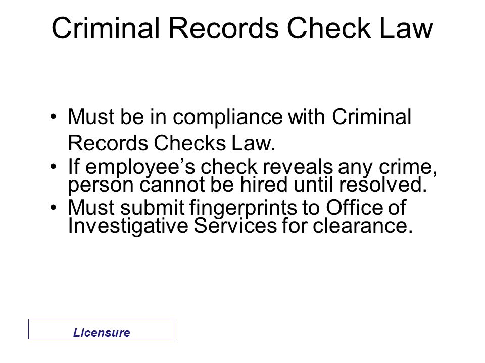 Criminal Records Check Law Must be in compliance with Criminal Records Checks Law.