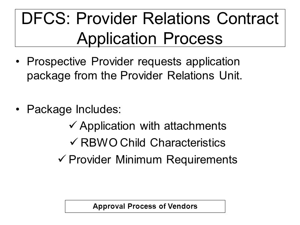 DFCS: Provider Relations Contract Application Process Prospective Provider requests application package from the Provider Relations Unit.