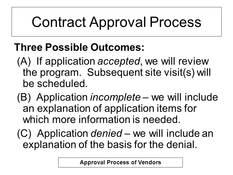 Contract Approval Process Three Possible Outcomes: (A) If application accepted, we will review the program.