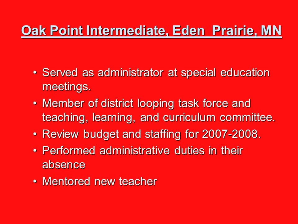 Oak Point Intermediate, Eden Prairie, MN Oak Point Intermediate, Eden Prairie, MN Served as administrator at special education meetings.Served as administrator at special education meetings.