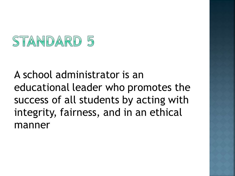 A school administrator is an educational leader who promotes the success of all students by acting with integrity, fairness, and in an ethical manner
