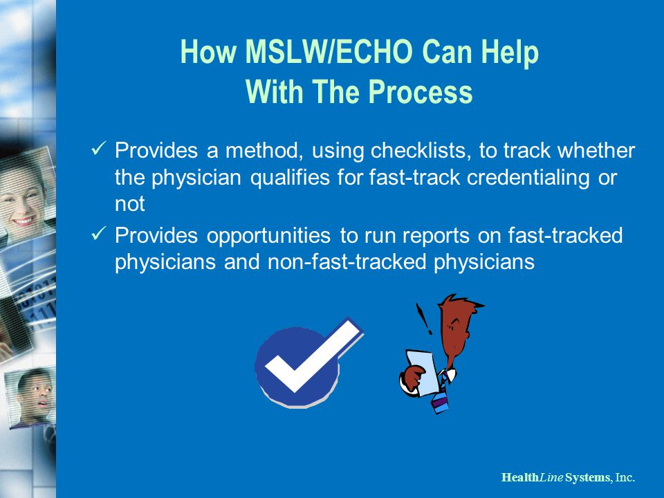 HealthLine Systems, Inc. How MSLW/ECHO Can Help With The Process Provides a method, using checklists, to track whether the physician qualifies for fas