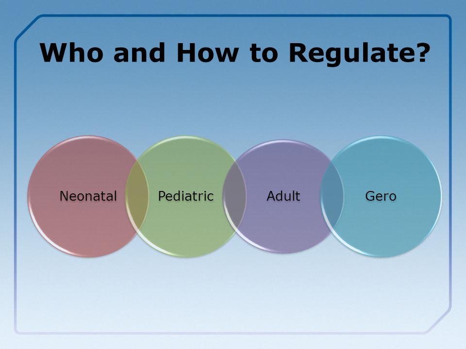 NeonatalPediatric Adult Gero Who and How to Regulate?