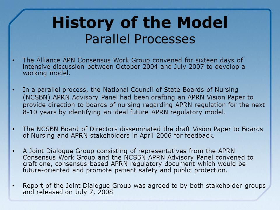 History of the Model Parallel Processes The Alliance APN Consensus Work Group convened for sixteen days of intensive discussion between October 2004 and July 2007 to develop a working model.