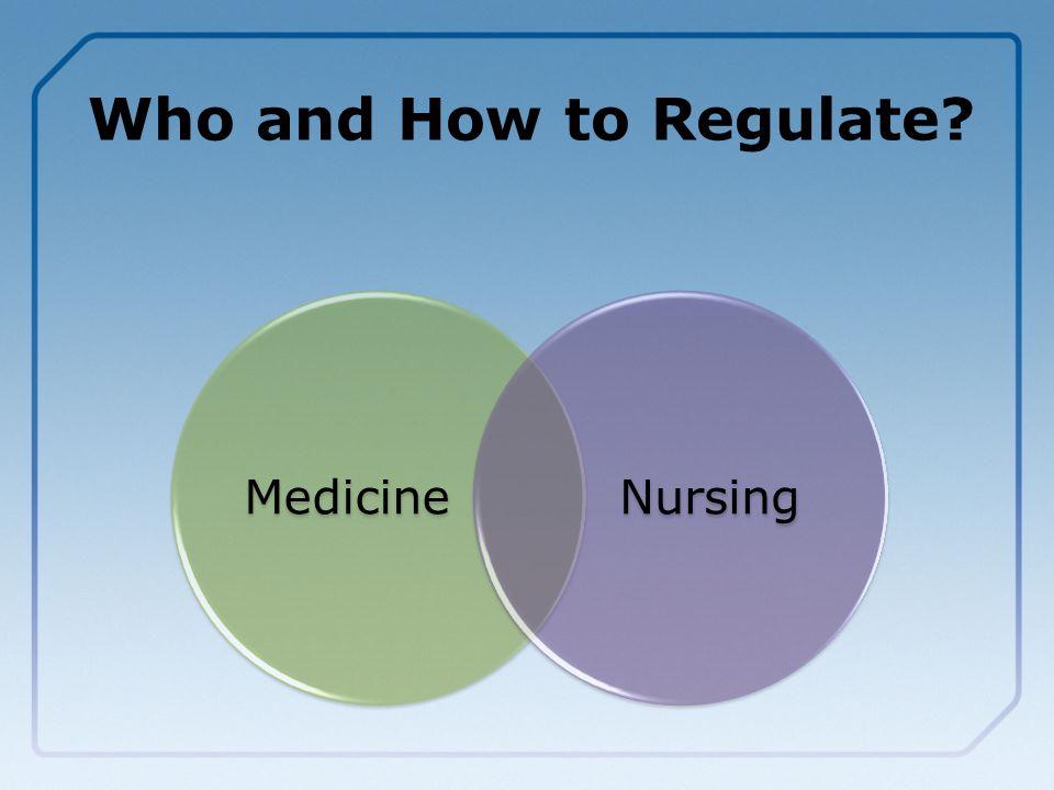 Who and How to Regulate? MedicineNursing
