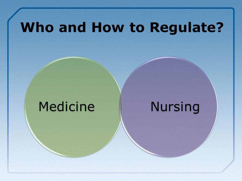 MedicineNursing Who and How to Regulate?