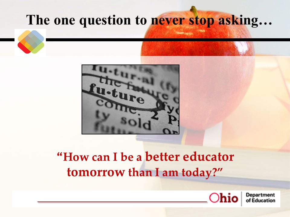How can I be a better educator tomorrow than I am today? The one question to never stop asking…