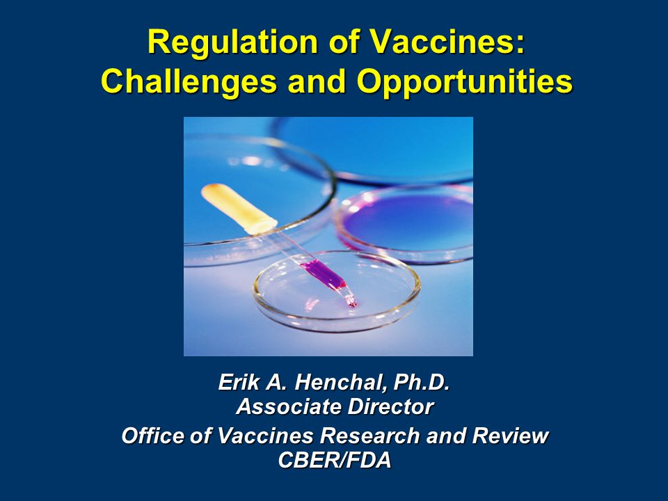 Regulation of Vaccines: Challenges and Opportunities Erik A.