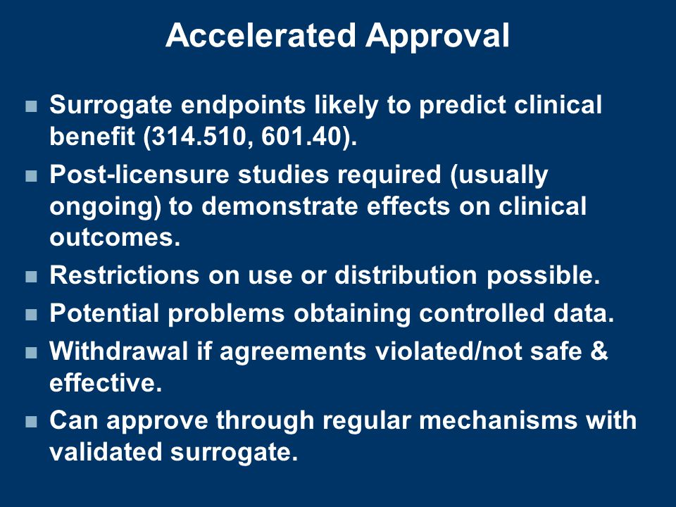 Accelerated Approval Surrogate endpoints likely to predict clinical benefit (314.510, 601.40).