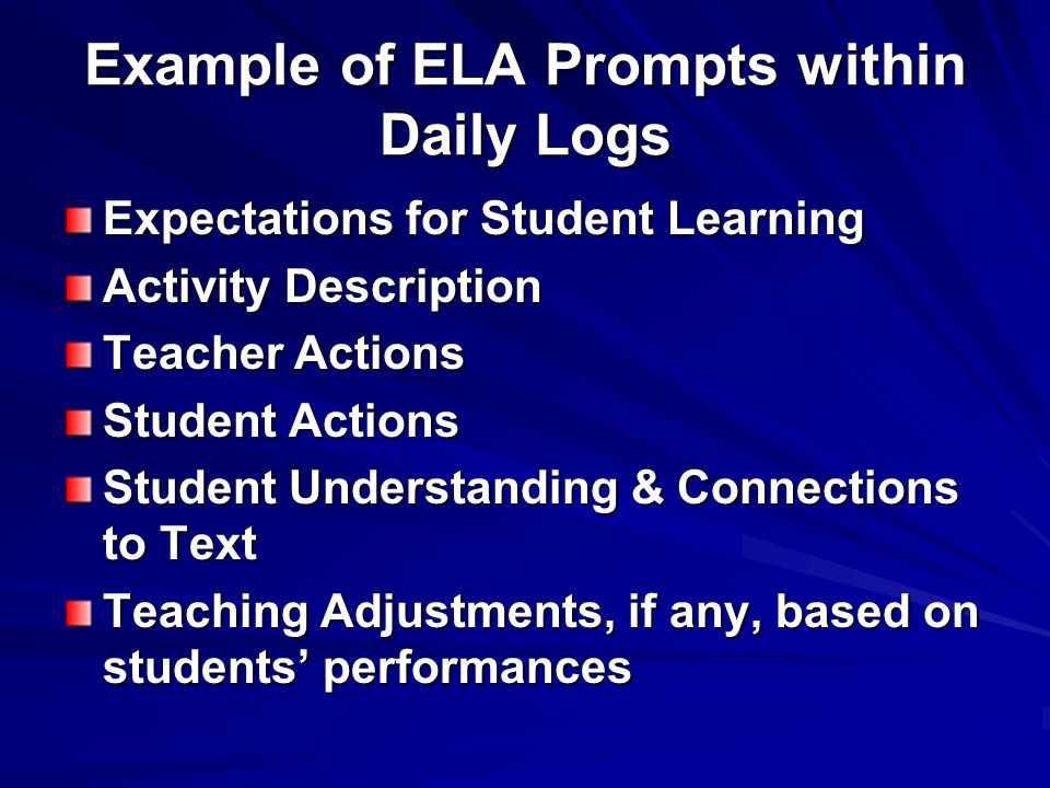 Example of ELA Prompts within Daily Logs Expectations for Student Learning Activity Description Teacher Actions Student Actions Student Understanding & Connections to Text Teaching Adjustments, if any, based on students' performances