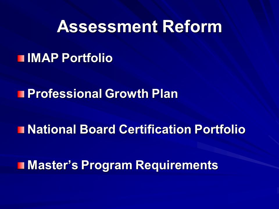 Assessment Reform IMAP Portfolio Professional Growth Plan National Board Certification Portfolio Master's Program Requirements