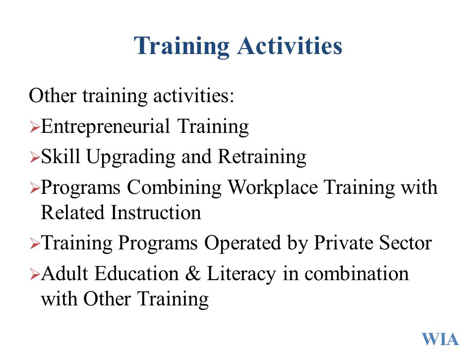 Training Activities Other training activities:  Entrepreneurial Training  Skill Upgrading and Retraining  Programs Combining Workplace Training wit