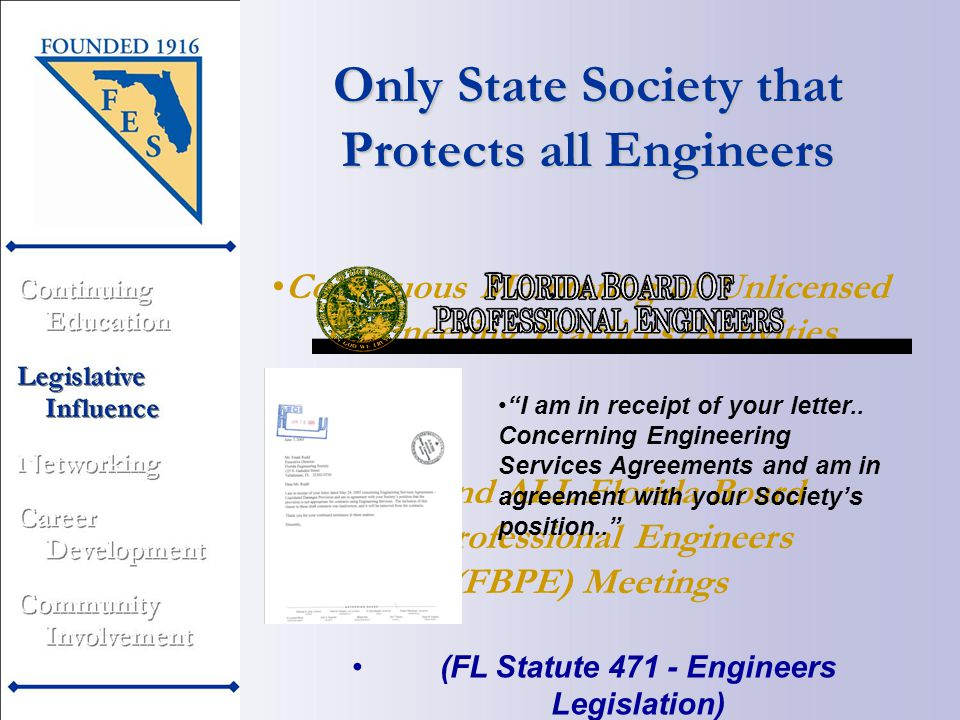 Only State Society that Protects all Engineers (FL Statute 471 - Engineers Legislation) Continuous Monitoring of Unlicensed Engineering Practices/Activities Attend ALL Florida Board of Professional Engineers (FBPE) Meetings I am in receipt of your letter..