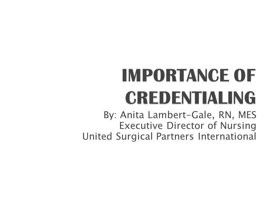 By: Anita Lambert-Gale, RN, MES Executive Director of Nursing United Surgical Partners International