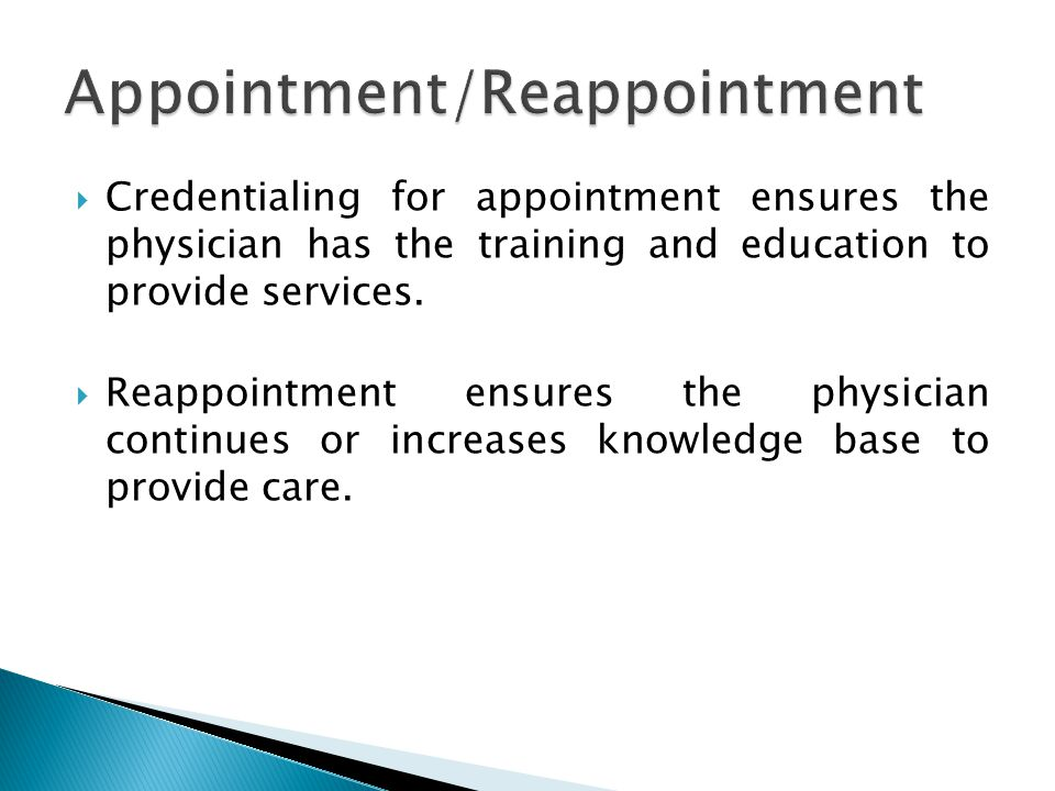  Credentialing for appointment ensures the physician has the training and education to provide services.