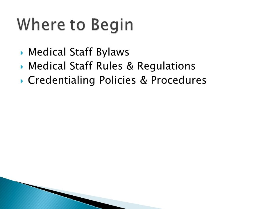  Medical Staff Bylaws  Medical Staff Rules & Regulations  Credentialing Policies & Procedures