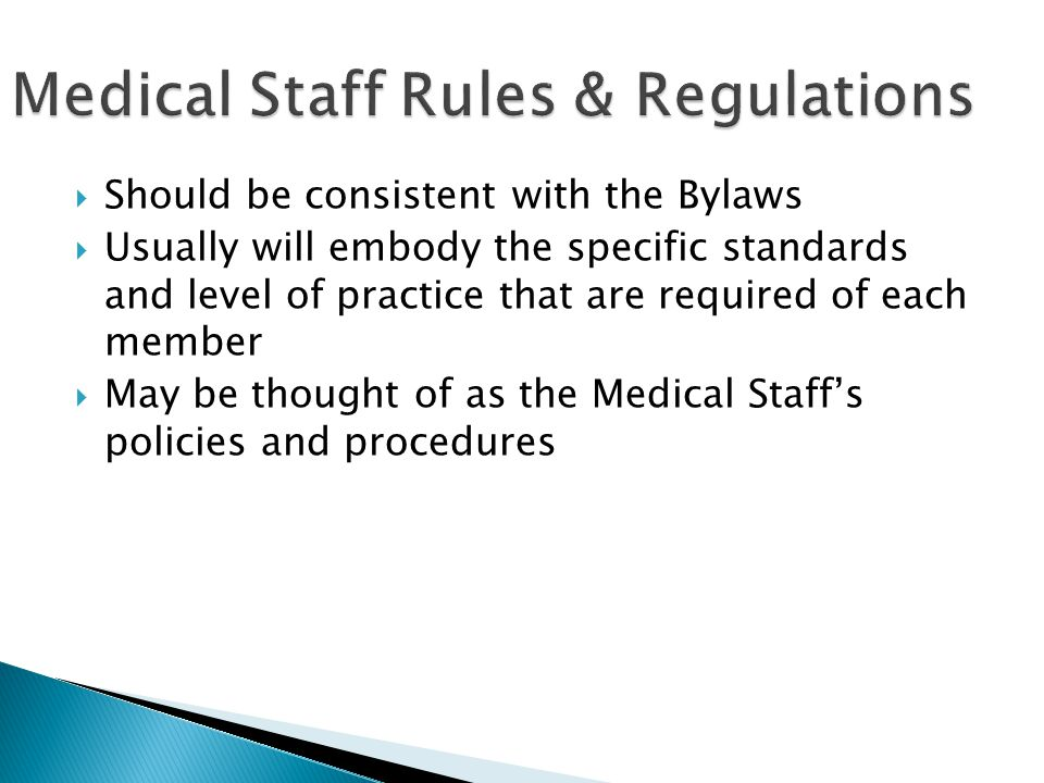  Should be consistent with the Bylaws  Usually will embody the specific standards and level of practice that are required of each member  May be th