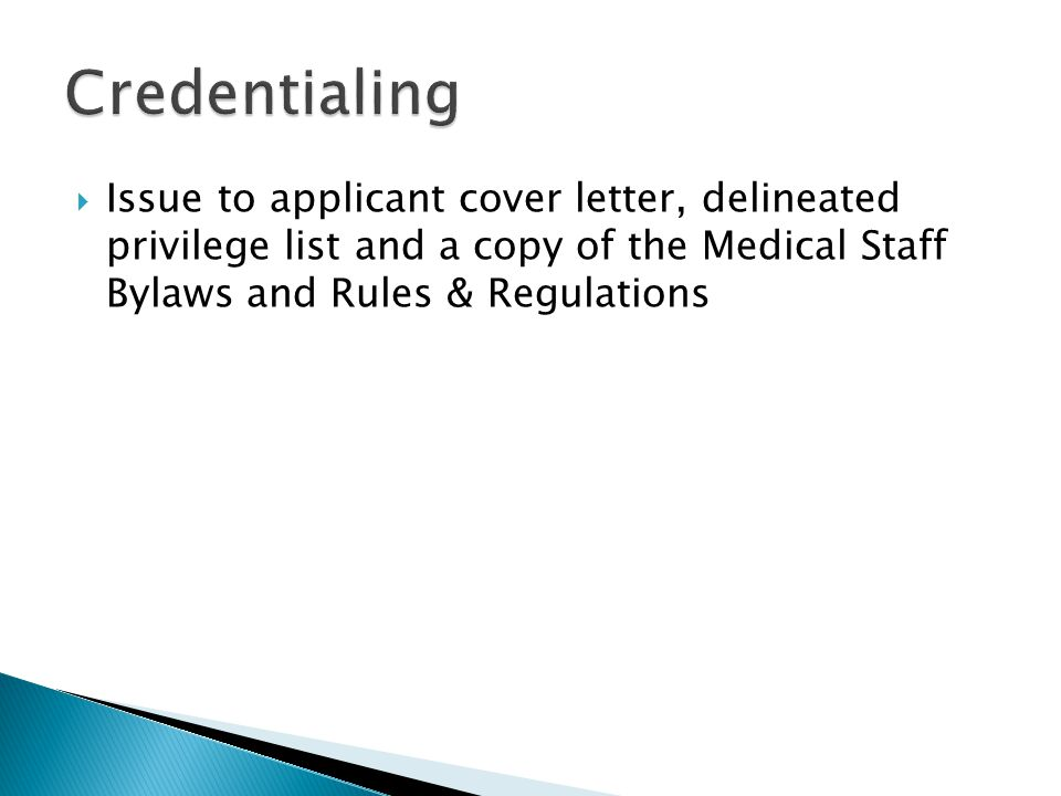  Issue to applicant cover letter, delineated privilege list and a copy of the Medical Staff Bylaws and Rules & Regulations