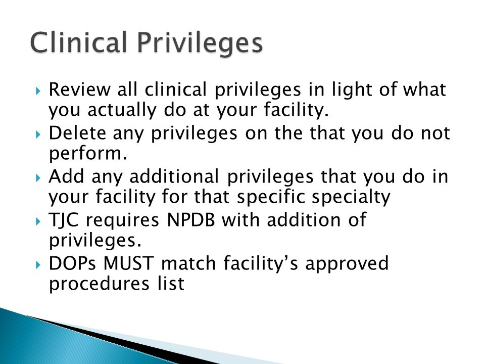 Review all clinical privileges in light of what you actually do at your facility.  Delete any privileges on the that you do not perform.  Add any