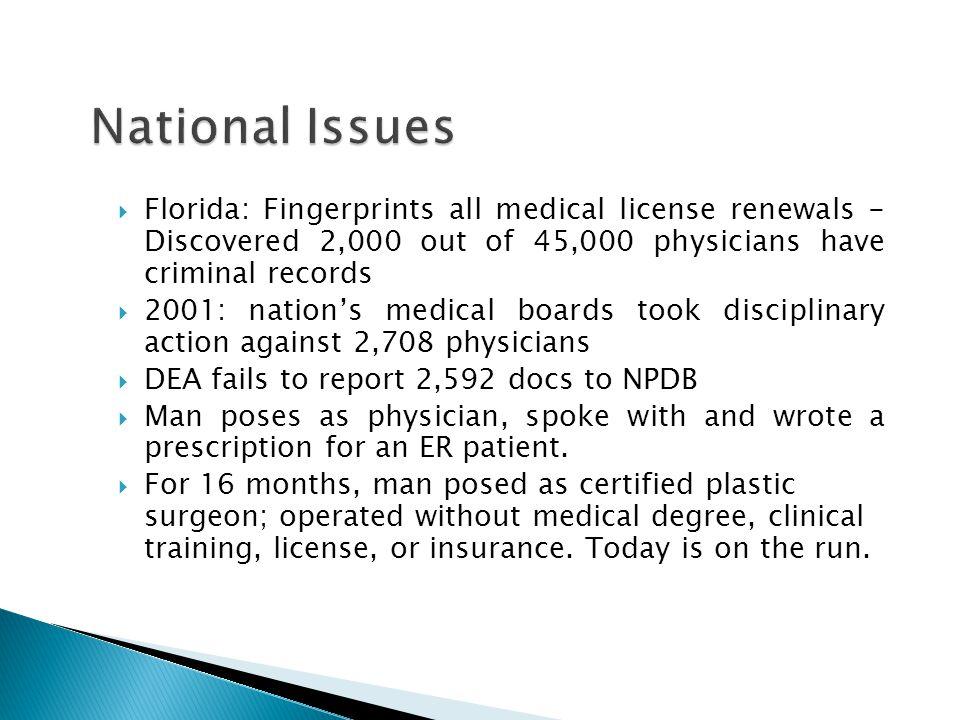  Florida: Fingerprints all medical license renewals - Discovered 2,000 out of 45,000 physicians have criminal records  2001: nation's medical boards