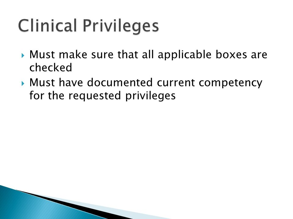  Must make sure that all applicable boxes are checked  Must have documented current competency for the requested privileges