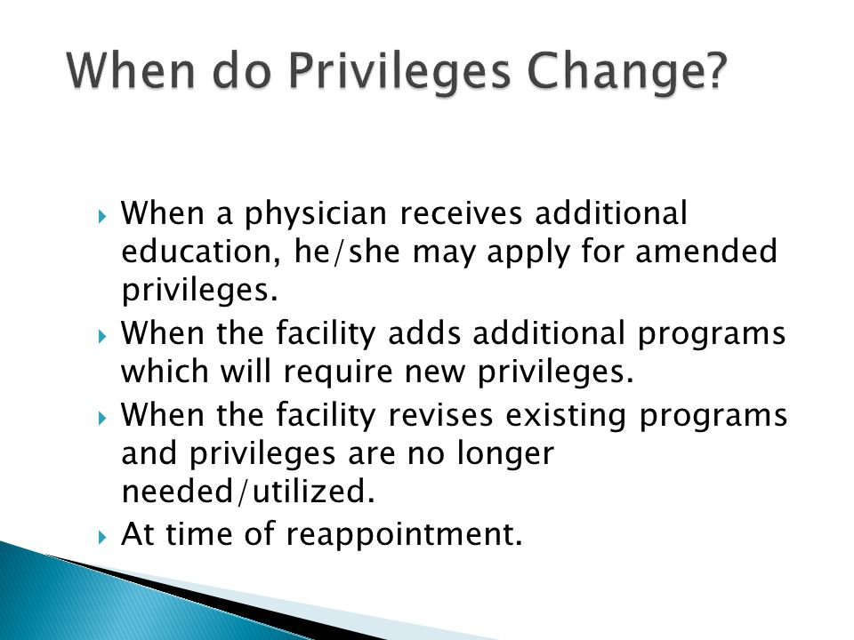  When a physician receives additional education, he/she may apply for amended privileges.