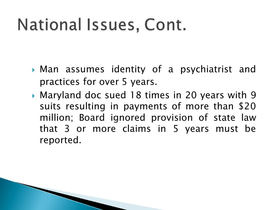  Man assumes identity of a psychiatrist and practices for over 5 years.  Maryland doc sued 18 times in 20 years with 9 suits resulting in payments o