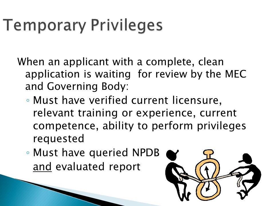 When an applicant with a complete, clean application is waiting for review by the MEC and Governing Body: ◦ Must have verified current licensure, rele